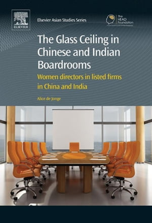 The Glass Ceiling in Chinese and Indian Boardrooms Women Directors in Listed Firms in China and India