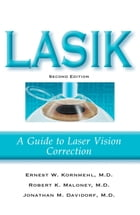 LASIK: A Guide to Laser Vision Correction by Ernest W. Kornmehl, MD