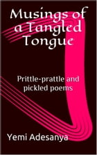 Musings of a Tangled Tongue: Prittle-prattle and pickled poems by Yemi Adesanya