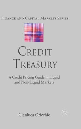 Book Credit Treasury: A Credit Pricing Guide in Liquid and Non-Liquid Markets by G. Oricchio