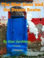 The Blue Door and the Dream Realm by Alan VanMeter