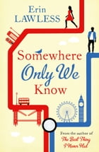 Somewhere Only We Know: The bestselling laugh out loud millenial romantic comedy by Erin Lawless