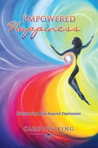 Empowered Happiness: Discovering Bliss beyond Depression