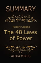 Summary: The 48 Laws of Power by Robert Greene by Alpha Minds