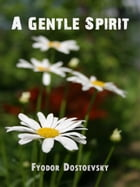 A Gentle Spirit by Fyodor Dostoevsky