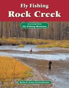 Fly Fishing Rock Creek: An Excerpt from Fly Fishing Montana by Brian Grossenbacher