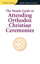 Simple Guide to Attending Orthodox Christian Ceremonies by Akasha Lonsdale