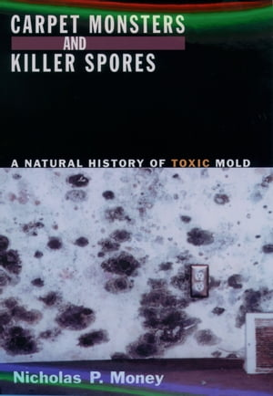 Carpet Monsters and Killer Spores A Natural History of Toxic Mold