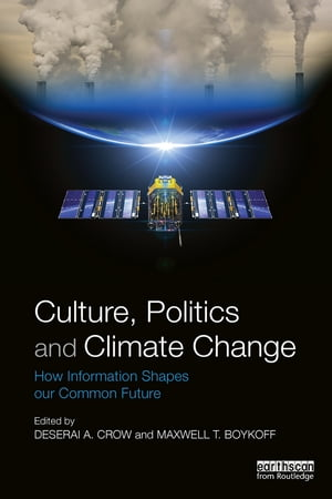 Culture, Politics and Climate Change How Information Shapes our Common Future