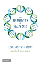 The Globalization of Health Care: Legal and Ethical Issues