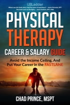 Physical Therapy Career & Salary Guide: Avoid the Income Ceiling and Put Your Career in the FASTLANE by Chad Prince, MSPT