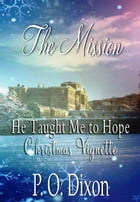The Mission: He Taught Me to Hope Christmas Vignette by P. O. Dixon