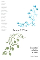 Atoms and Eden: Conversations on Religion and Science by Steve Paulson