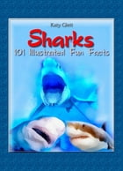 Sharks: 100 Illustrated Fun Facts by Katy Gleit