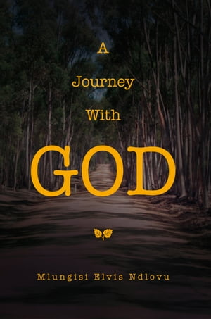 A Journey with God by Mlungisi Elvis Ndlovu