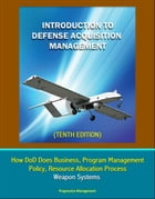 Introduction to Defense Acquisition Management (Tenth Edition) - How DoD Does Business, Program Management, Policy, Resource Allocation Process, Weapo