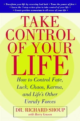 Book Take Control Of Your Life: How to Control Fate, Luck, Chaos, Karma, and Life's Other Unruly Forces by Shoup, Richard