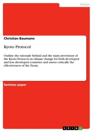 Kyoto Protocol: Outline the rationale behind and the main provisions of the Kyoto Protocol on climate change for bot by Christian Baumann