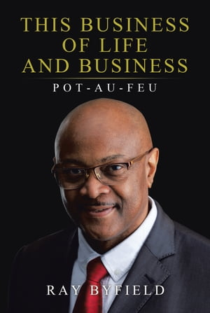 This Business of Life and Business: Pot-Au-Feu by Ray Byfield