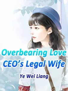 Overbearing Love: CEO's Legal Wife: Volume 5