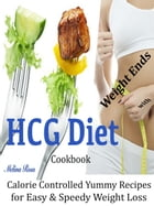 Weight Ends with HCG Diet Cookbook: Calorie Controlled Yummy Recipes for Easy & Speedy Weight Loss by Melina Ross