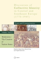 Modernism: The Creation of Nation-States: Discourses of Collective Identity in Central and Southeast Europe 1770–1945: Texts and Commentaries, by Maciej Górny