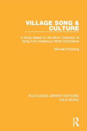 Village Song & Culture A Study Based on the Blunt Collection of Song from Adderbury North Oxfordshire