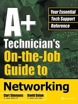 Book A+ Technician's On-the-Job Guide to Networking by Simmons, Curt