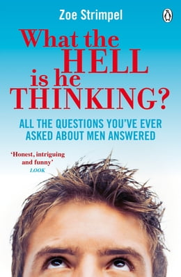 Book What the Hell is He Thinking?: All the Questions You've Ever Asked About Men Answered by Zoe Strimpel