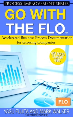 Go With the FLO: Accelerated Business Process Documentation for Growing Companies by Yasu Fujita