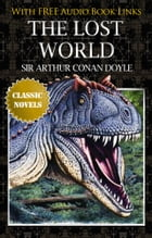 THE LOST WORLD Classic Novels: New Illustrated by SIR ARTHUR CONAN DOYLE