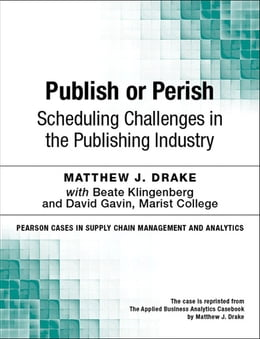 Book Publish or Perish: Scheduling Challenges in the Publishing Industry by Matthew J. Drake