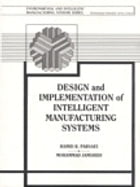 Design and Implementation of Intelligent Manufacturing Systems: From Expert Systems, Neural Networks, to Fuzzy Logic by Mohammed Jamshidi