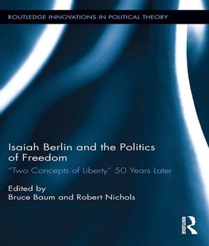 Isaiah Berlin and the Politics of Freedom ?Two Concepts of Liberty? 50 Years Later