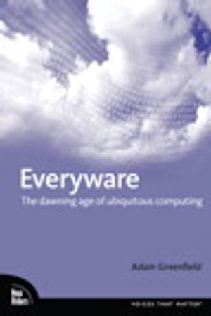 Everyware The Dawning Age of Ubiquitous Computing