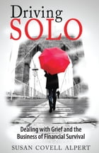 Driving Solo: Dealing with Grief and the Business of Financial Survival by Susan Covell Alpert
