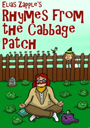 Elias Zapple's Rhymes from the Cabbage Patch: Elias Zapple Rhymes, #1