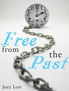 Free fom the Past by Joey Lott