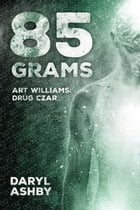 85 Grams: Art Williams: Drug Czar by Daryl Ashby