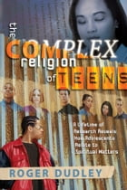 The Complex Religion of Teens by Roger Dudley