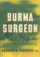 Burma Surgeon by Dr. Gordon S. Seagrave