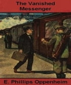 The Vanished Messenger by Edward Phillips Oppenheim