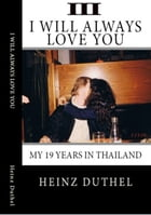 True Thai Love Stories - III: Even Thai Girls can cry! I alwasy will love you. by Heinz Duthel