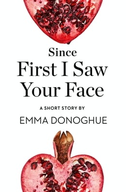 Book Since First I Saw Your Face: A Short Story from the collection, Reader, I Married Him by Emma Donoghue