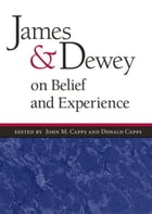James and Dewey on Belief and Experience by Donald Capps
