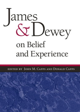 Book James and Dewey on Belief and Experience by Donald Capps