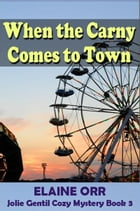 When the Carny Comes to Town by Elaine L. Orr