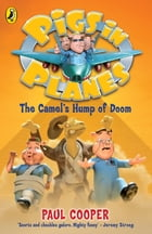 Pigs in Planes: The Camel's Hump of Doom: The Camel's Hump of Doom by Paul Cooper