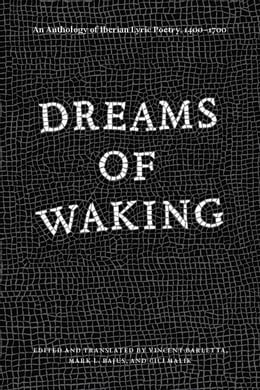 Book Dreams of Waking: An Anthology of Iberian Lyric Poetry, 1400-1700 by Vincent Barletta
