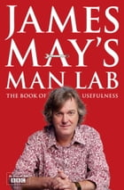 James May's Man Lab: The Book of Usefulness by James May